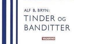 Tinder og Banditter av Alf B. Bryn.